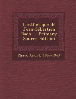 L'Esthetique de Jean-Sebastien Bach - Primary Source Edition