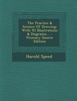 The Practice & Science of Drawing: With 93 Illustrations & Diagrams... - Primary Source Edition