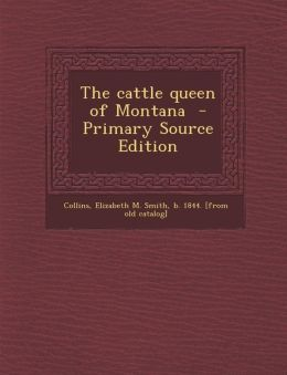 The Cattle Queen of Montana - Primary Source Edition