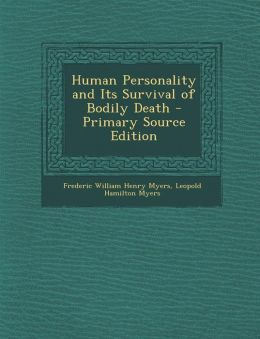 Human Personality and Its Survival of Bodily Death - Primary Source Edition