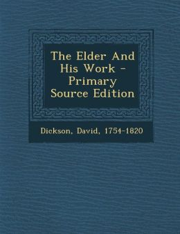 The Elder and His Work - Primary Source Edition