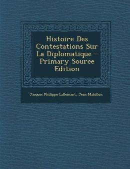 Histoire Des Contestations Sur La Diplomatique - Primary Source Edition