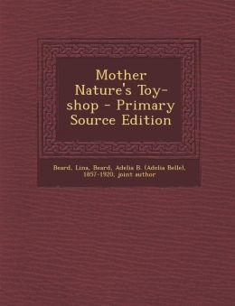 Mother Nature's Toy-shop - Primary Source Edition