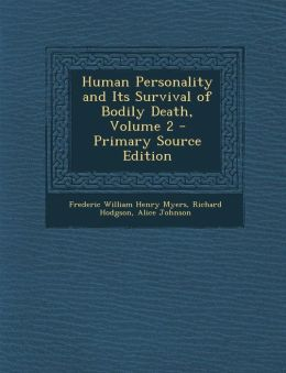 Human Personality and Its Survival of Bodily Death, Volume 2 - Primary Source Edition