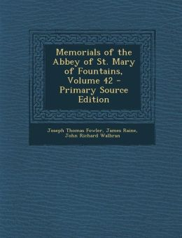 Memorials of the Abbey of St. Mary of Fountains, Volume 42 - Primary Source Edition