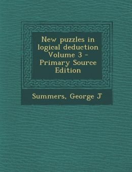 New puzzles in logical deduction Volume 3 - Primary Source Edition