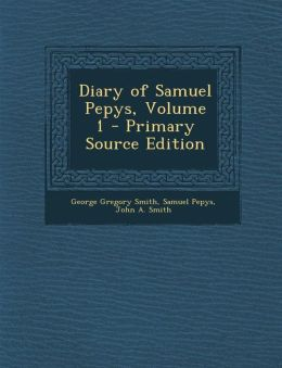 Diary of Samuel Pepys, Volume 1 - Primary Source Edition