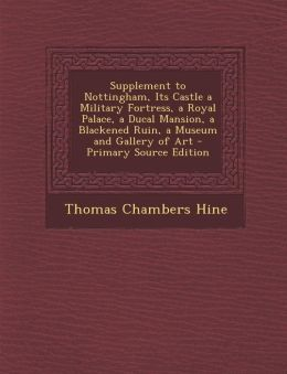 Supplement to Nottingham, Its Castle a Military Fortress, a Royal Palace, a Ducal Mansion, a Blackened Ruin, a Museum and Gallery of Art