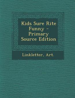Kids Sure Rite Funny