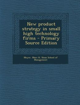 New product strategy in small high technology firms - Primary Source Edition