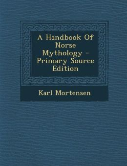 A Handbook Of Norse Mythology - Primary Source Edition