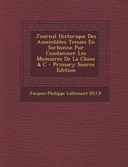 Journal Historique Des Assembl es Tenues En Sorbonne Pur Condamner Les Memoires De La Chine & C