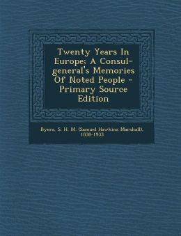 Twenty Years In Europe; A Consul-general's Memories Of Noted People - Primary Source Edition