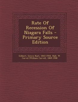 Rate Of Recession Of Niagara Falls - Primary Source Edition