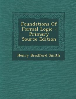 Foundations Of Formal Logic - Primary Source Edition