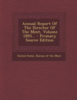 Annual Report Of The Director Of The Mint, Volume 1893...