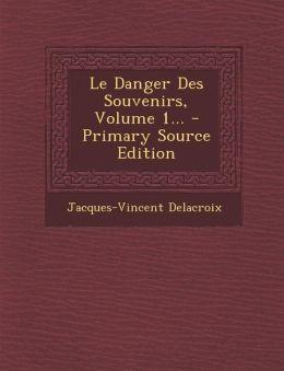 Le Danger Des Souvenirs, Volume 1... - Primary Source Edition
