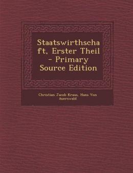 Staatswirthschaft, Erster Theil - Primary Source Edition