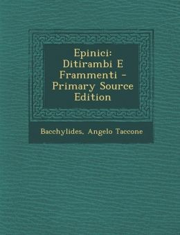 Epinici: Ditirambi E Frammenti - Primary Source Edition