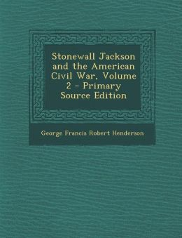 Stonewall Jackson and the American Civil War, Volume 2 - Primary Source Edition