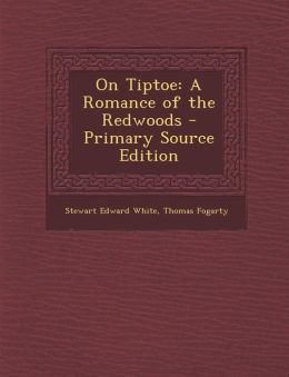 On Tiptoe: A Romance of the Redwoods - Primary Source Edition