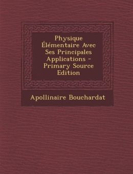 Physique l mentaire Avec Ses Principales Applications - Primary Source Edition