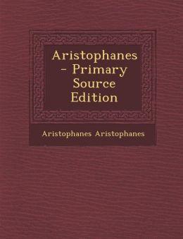 Aristophanes - Primary Source Edition
