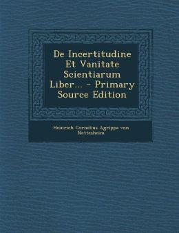 De Incertitudine Et Vanitate Scientiarum Liber... - Primary Source Edition