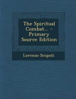 The Spiritual Combat... - Primary Source Edition