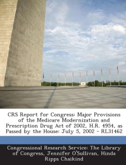 Crs Report for Congress: Major Provisions of the Medicare Modernization and Prescription Drug Act of 2002, H.R. 4954, as Passed by the House: J
