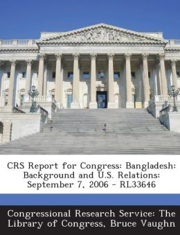 CRS Report for Congress: Bangladesh: Background and U.S. Relations: September 7, 2006 - RL33646