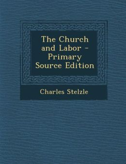 The Church and Labor - Primary Source Edition