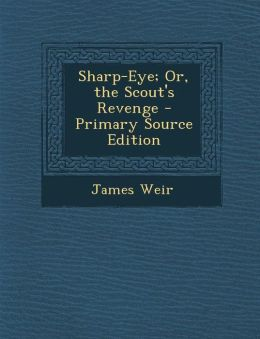 Sharp-Eye; Or, the Scout's Revenge - Primary Source Edition