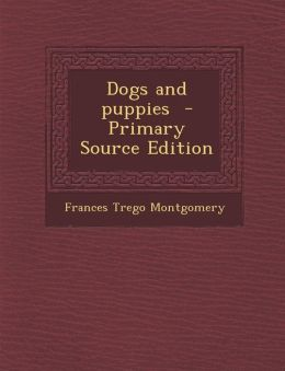 Dogs and Puppies - Primary Source Edition