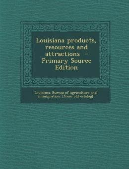 Louisiana Products, Resources and Attractions - Primary Source Edition