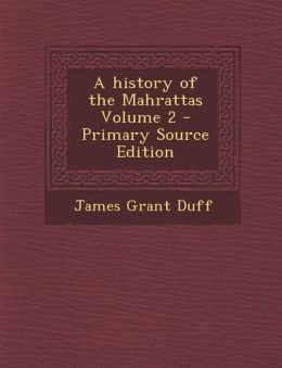 A History of the Mahrattas Volume 2 - Primary Source Edition