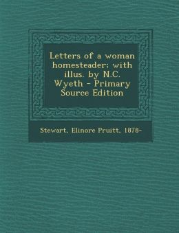 Letters of a Woman Homesteader; With Illus. by N.C. Wyeth - Primary Source Edition