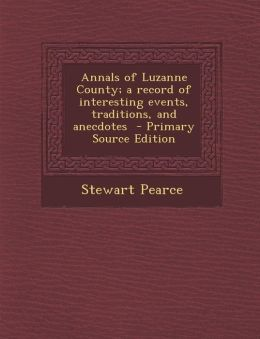 Annals of Luzanne County; A Record of Interesting Events, Traditions, and Anecdotes - Primary Source Edition