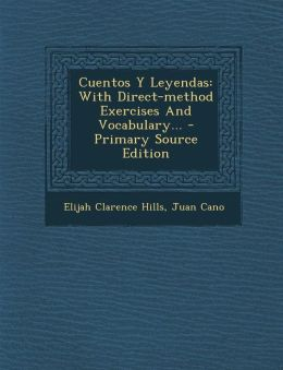 Cuentos y Leyendas: With Direct-Method Exercises and Vocabulary... - Primary Source Edition