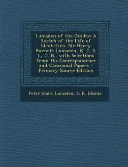 Lumsden of the Guides: A Sketch of the Life of Lieut.-Gen. Sir Harry Burnett Lumsden, K. C. S. I., C. B., with Selections from His Correspond