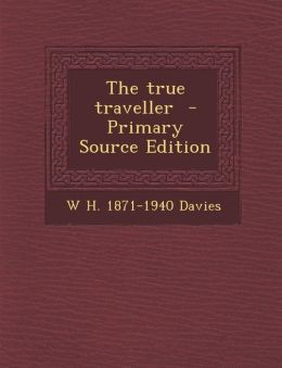 The True Traveller - Primary Source Edition