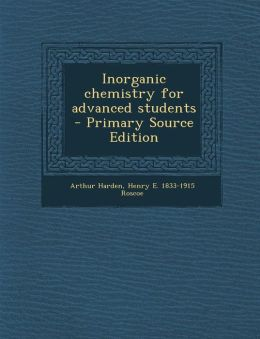 Inorganic Chemistry for Advanced Students - Primary Source Edition