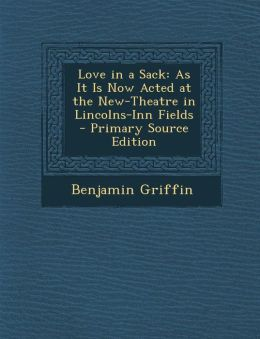 Love in a Sack: As It Is Now Acted at the New-Theatre in Lincolns-Inn Fields