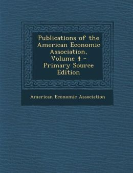 Publications of the American Economic Association, Volume 4
