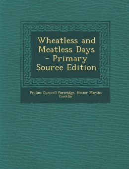 Wheatless and Meatless Days - Primary Source Edition