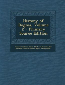 History of Dogma, Volume 2 - Primary Source Edition