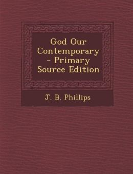 God Our Contemporary - Primary Source Edition