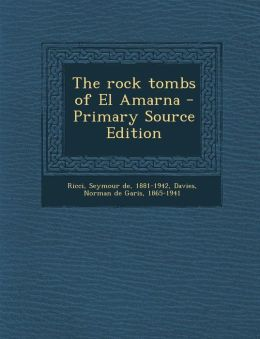 The rock tombs of El Amarna - Primary Source Edition