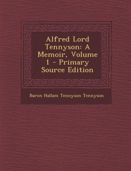 Alfred Lord Tennyson: A Memoir, Volume 1 - Primary Source Edition
