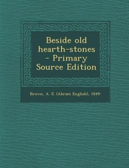 Beside old hearth-stones - Primary Source Edition